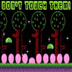 Don't touch them!